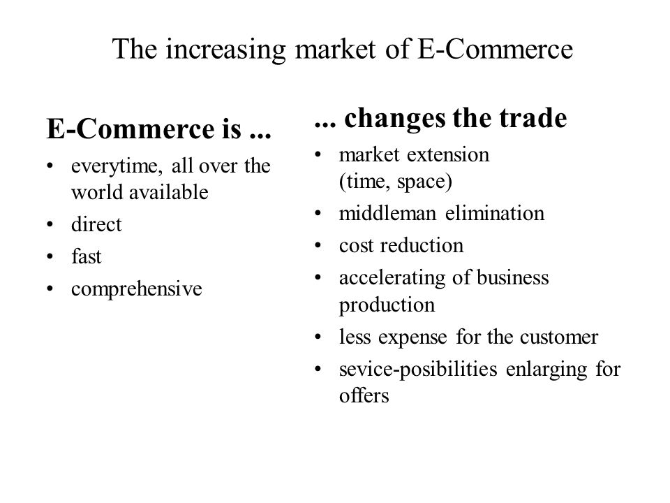 The increasing market of E-Commerce E-Commerce is... everytime, all over the world available direct fast comprehensive... changes the trade market ext