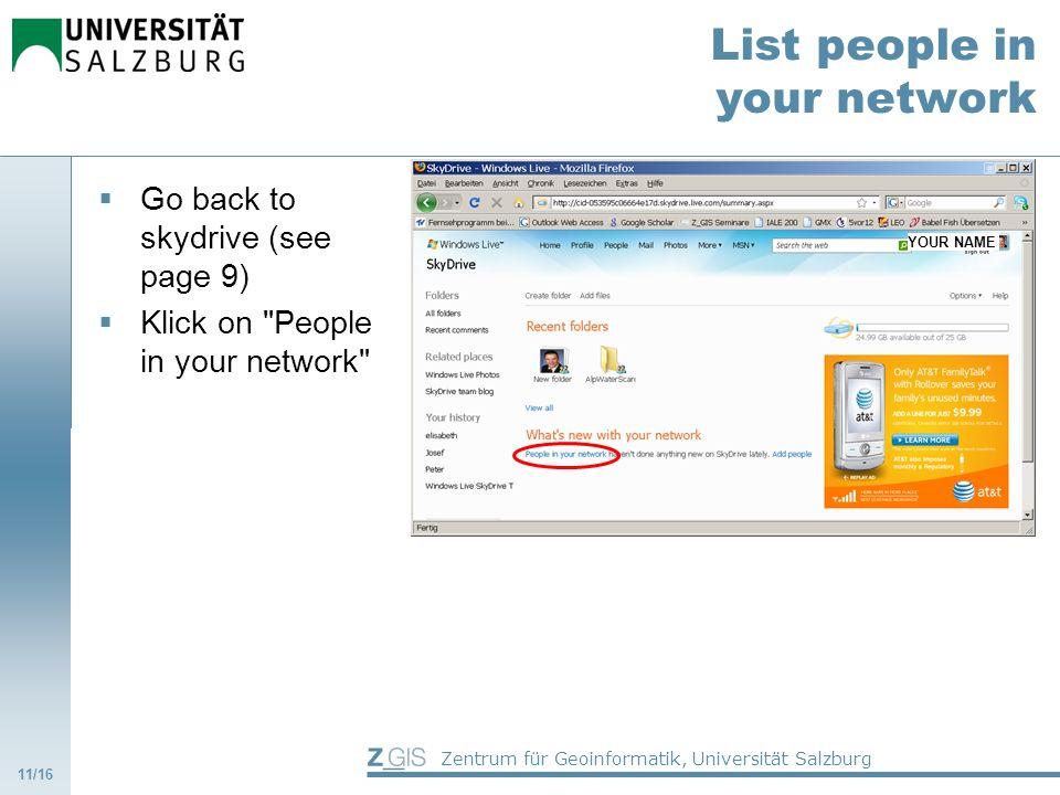 Zentrum für Geoinformatik, Universität Salzburg List people in your network Go back to skydrive (see page 9) Klick on People in your network 11/16 YOUR NAME
