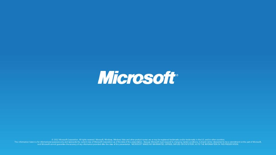 © 2012 Microsoft Corporation. All rights reserved. Microsoft, Windows, Windows Vista and other product names are or may be registered trademarks and/o