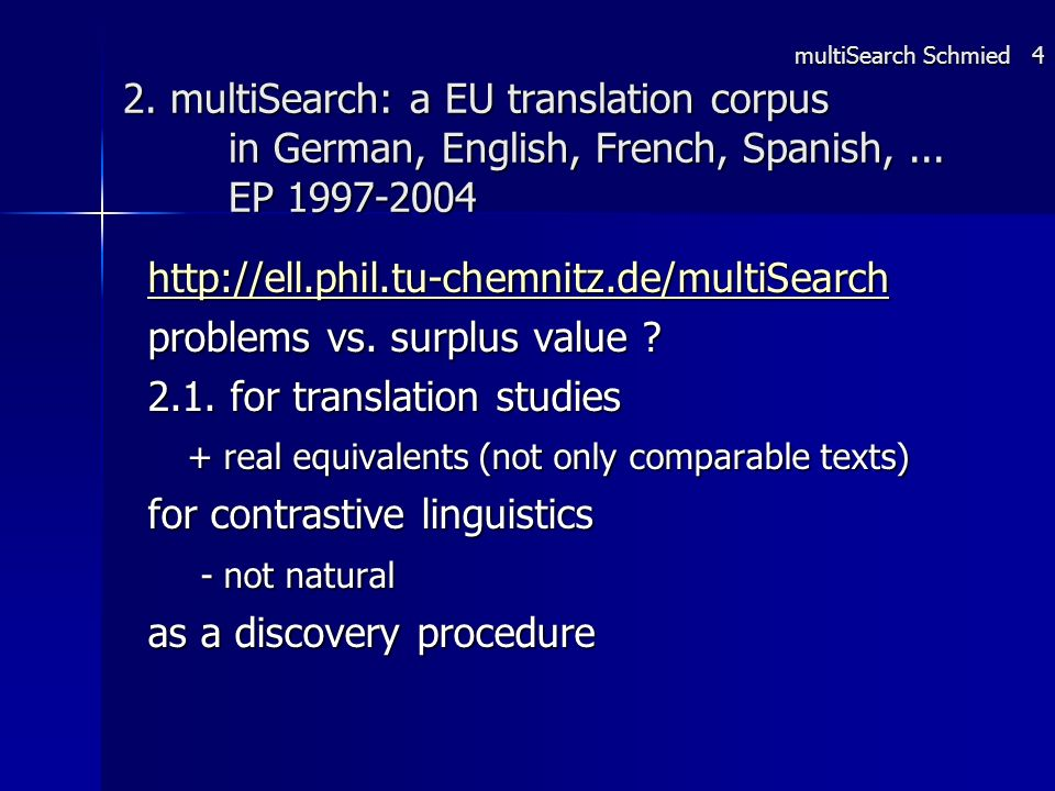 2. multiSearch: a EU translation corpus in German, English, French, Spanish,... EP 1997-2004 http://ell.phil.tu-chemnitz.de/multiSearch problems vs. s