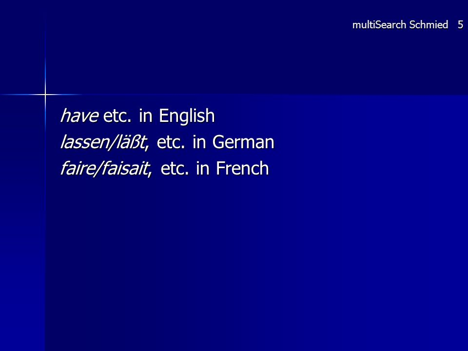 have etc. in English lassen/läßt, etc. in German faire/faisait, etc.