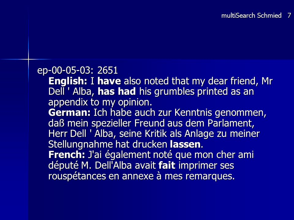 ep-00-05-03: 2651 English: I have also noted that my dear friend, Mr Dell ' Alba, has had his grumbles printed as an appendix to my opinion. German: I