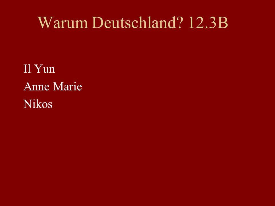 Warum Deutschland? 12.3B Il Yun Anne Marie Nikos