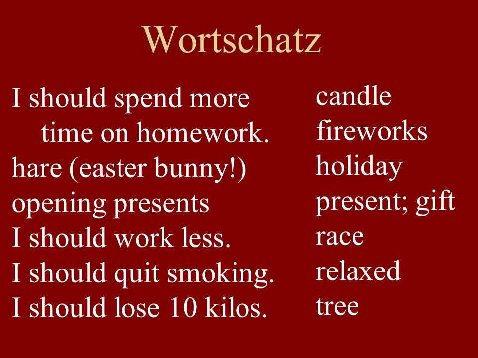 Wortschatz I should spend more time on homework.
