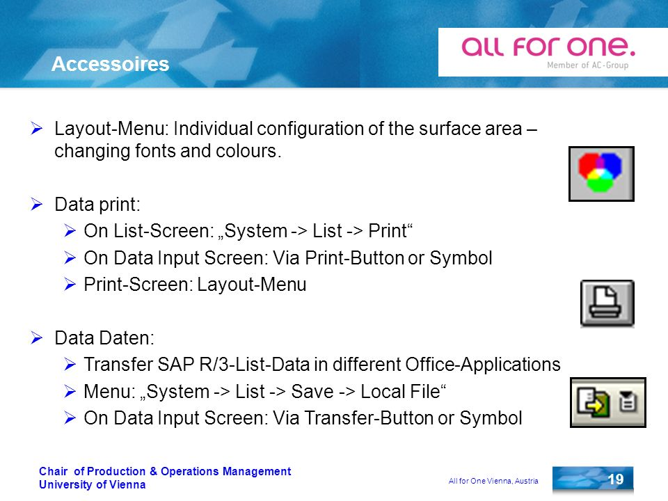 All for One Vienna, Austria 19 Chair of Production & Operations Management University of Vienna Accessoires Layout-Menu: Individual configuration of the surface area – changing fonts and colours.