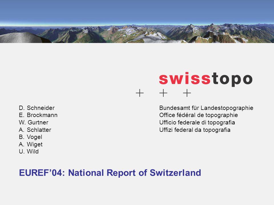 Bundesamt für Landestopographie Office fédéral de topographie Ufficio federale di topografia Uffizi federal da topografia EUREF04: National Report of Switzerland D.