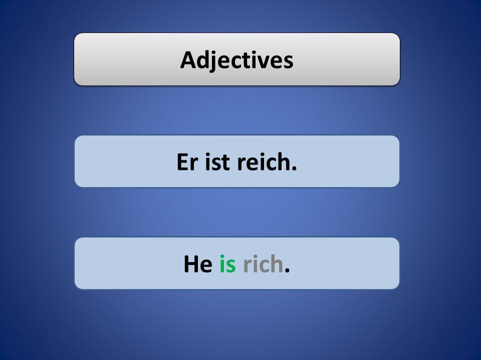 Adjectives Er sieht reich aus. He looks rich.