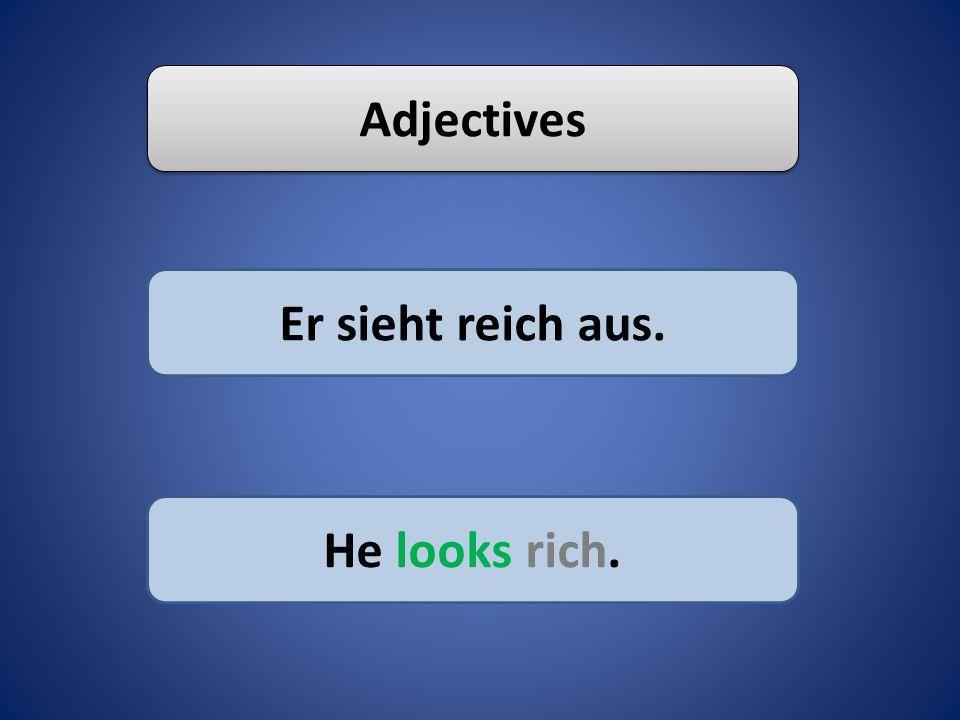 Adverbs Sie geht elegant. She walks elegantly.