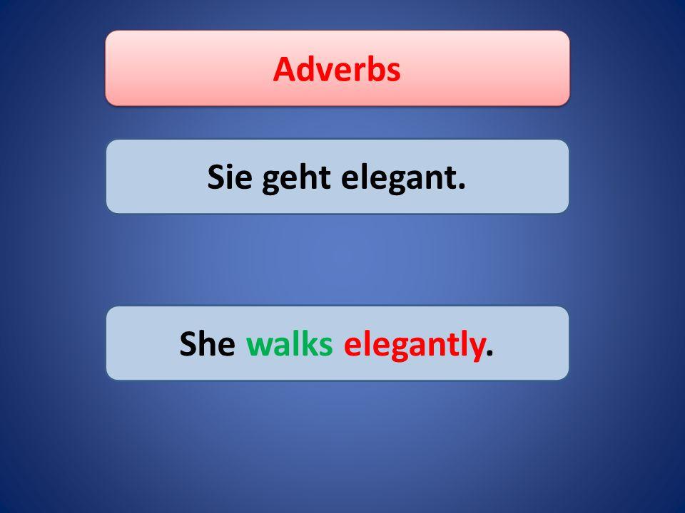 Adverbs Sie ist ausserordentlich schön. She is extremely beautiful.