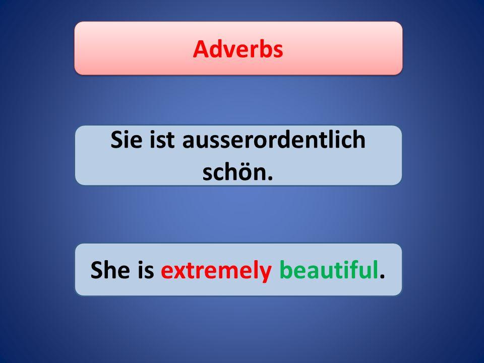 Adverbs Sie spielen wirklich gut. They play really well.