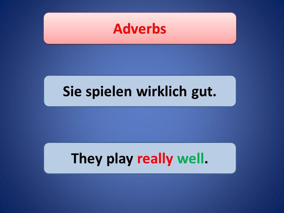 Adverbs Hoffentlich werden sie das Spiel gewinnen. Hopefully, they ll win the match.