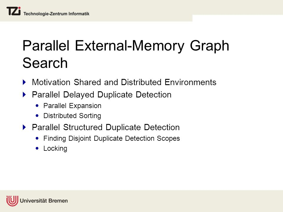 Parallel External-Memory Graph Search Motivation Shared and Distributed Environments Parallel Delayed Duplicate Detection Parallel Expansion Distribut