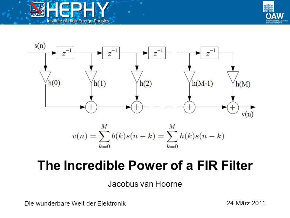 24 März 2011 Jacobus van Hoorne The Incredible Power of a FIR Filter Die wunderbare Welt der Elektronik