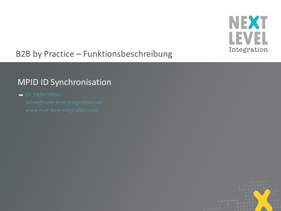 MPID ID Synchronisation Dr. Stefan Klose sklose@next-level-integration.com www.next-level-integration.com B2B by Practice – Funktionsbeschreibung