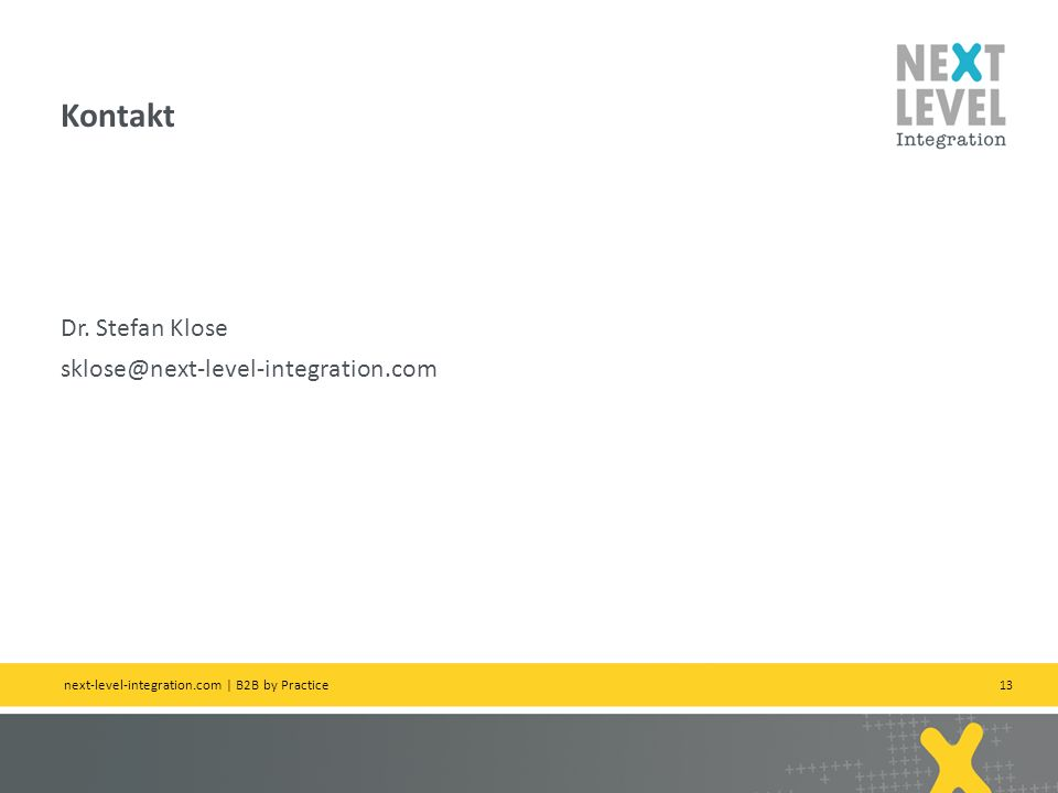 13 Dr. Stefan Klose sklose@next-level-integration.com Kontakt next-level-integration.com | B2B by Practice