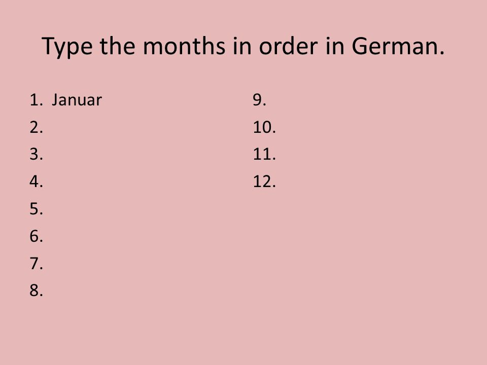 Type the months in order in German. 1. Januar 2. 3. 4. 5. 6. 7. 8. 9. 10. 11. 12.