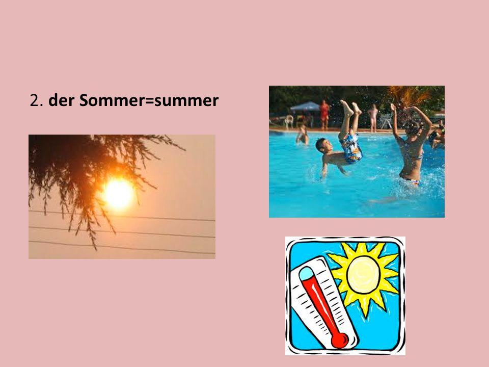 2. der Sommer=summer