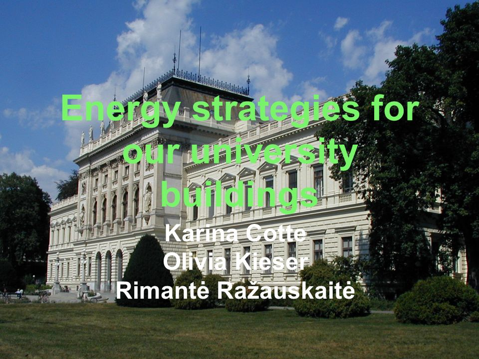 Energy strategies for our university buildings Karina Cotte Olivia Kieser Rimantė Ražauskaitė
