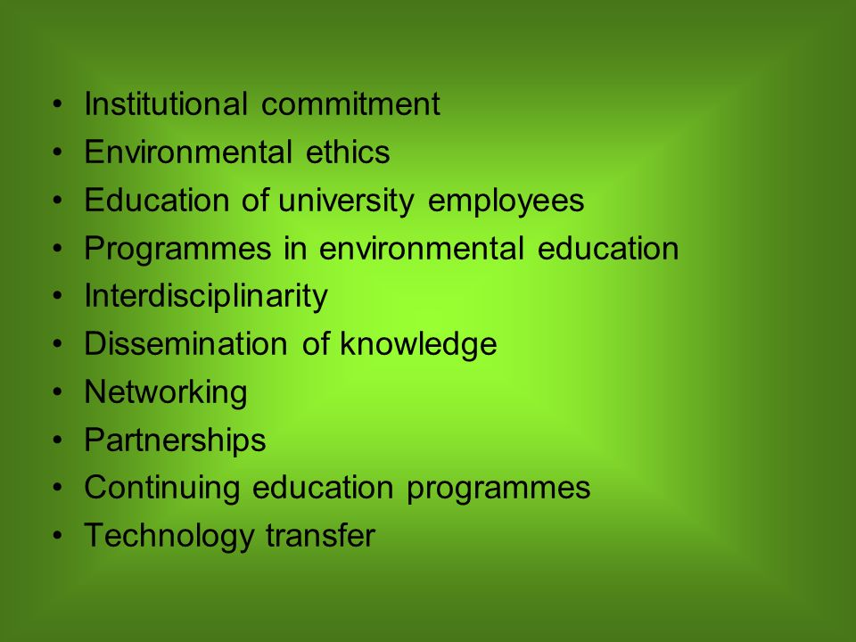 Institutional commitment Environmental ethics Education of university employees Programmes in environmental education Interdisciplinarity Disseminatio