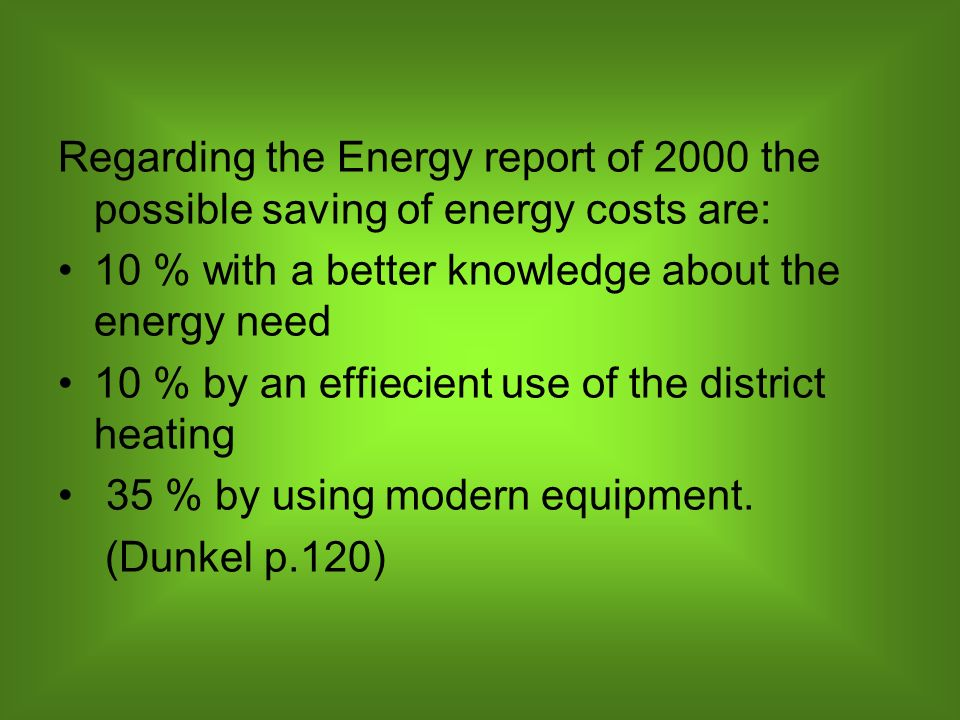 Regarding the Energy report of 2000 the possible saving of energy costs are: 10 % with a better knowledge about the energy need 10 % by an effiecient