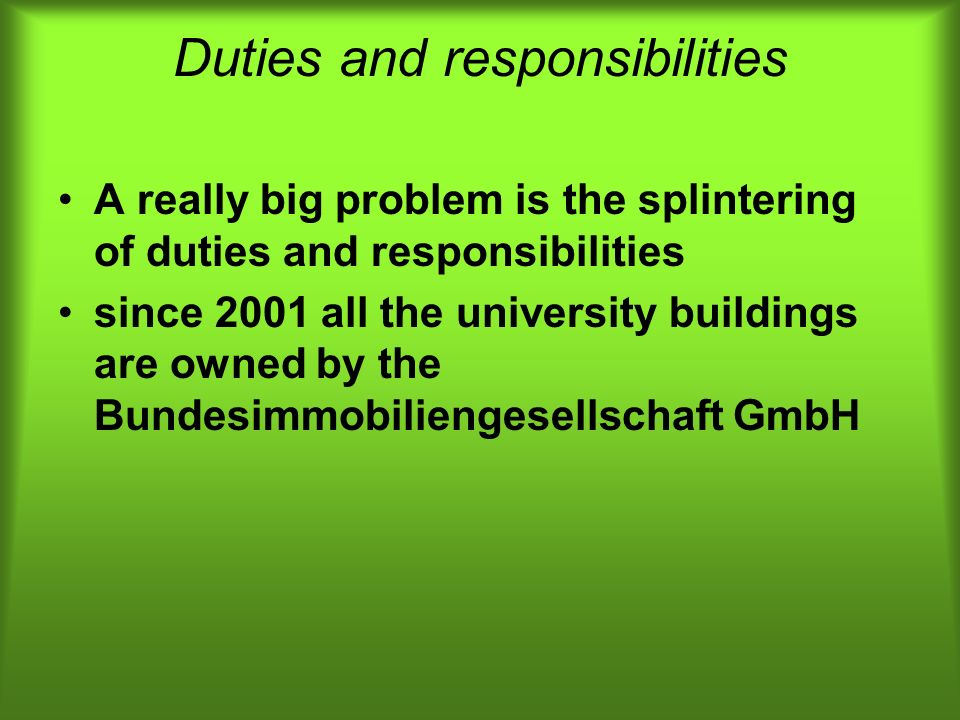 Duties and responsibilities A really big problem is the splintering of duties and responsibilities since 2001 all the university buildings are owned b
