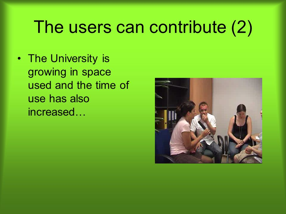 The users can contribute (2) The University is growing in space used and the time of use has also increased…