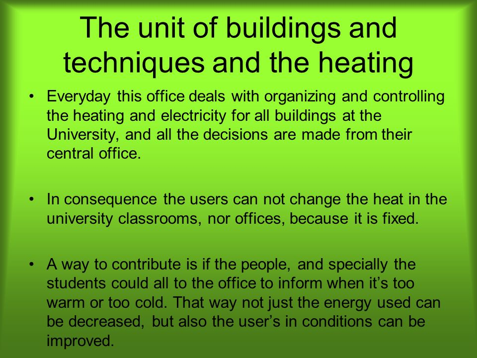 The unit of buildings and techniques and the heating Everyday this office deals with organizing and controlling the heating and electricity for all bu