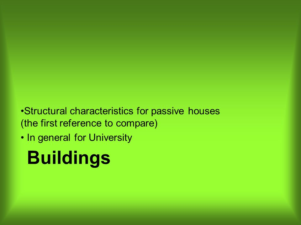 Buildings Structural characteristics for passive houses (the first reference to compare) In general for University