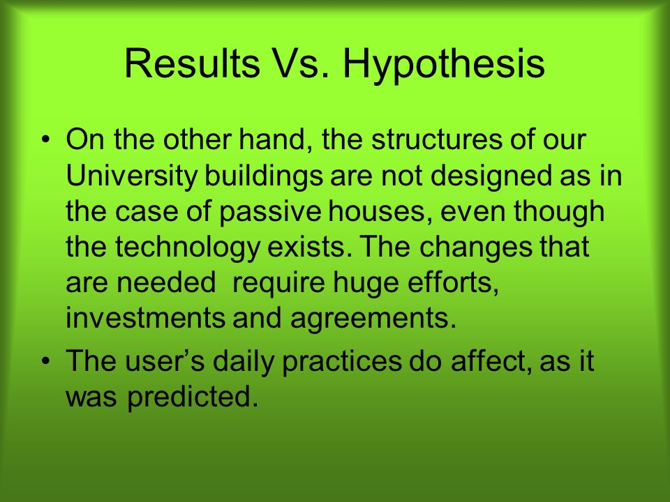 Results Vs. Hypothesis On the other hand, the structures of our University buildings are not designed as in the case of passive houses, even though th