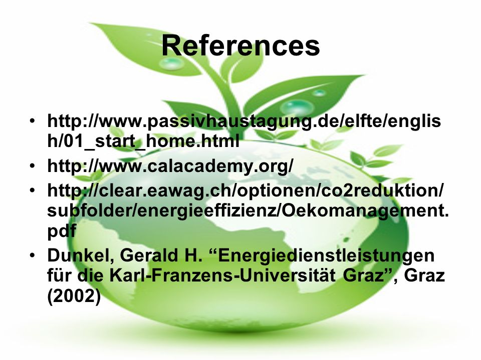 References http://www.passivhaustagung.de/elfte/englis h/01_start_home.html http://www.calacademy.org/ http://clear.eawag.ch/optionen/co2reduktion/ su
