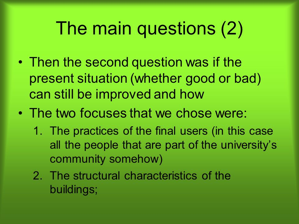 The main questions (2) Then the second question was if the present situation (whether good or bad) can still be improved and how The two focuses that
