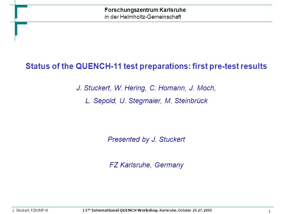 Forschungszentrum Karlsruhe in der Helmholtz-Gemeinschaft 1 J. Stuckert, FZK/IMF-III11 th International QUENCH Workshop, Karlsruhe, October 25-27, 200