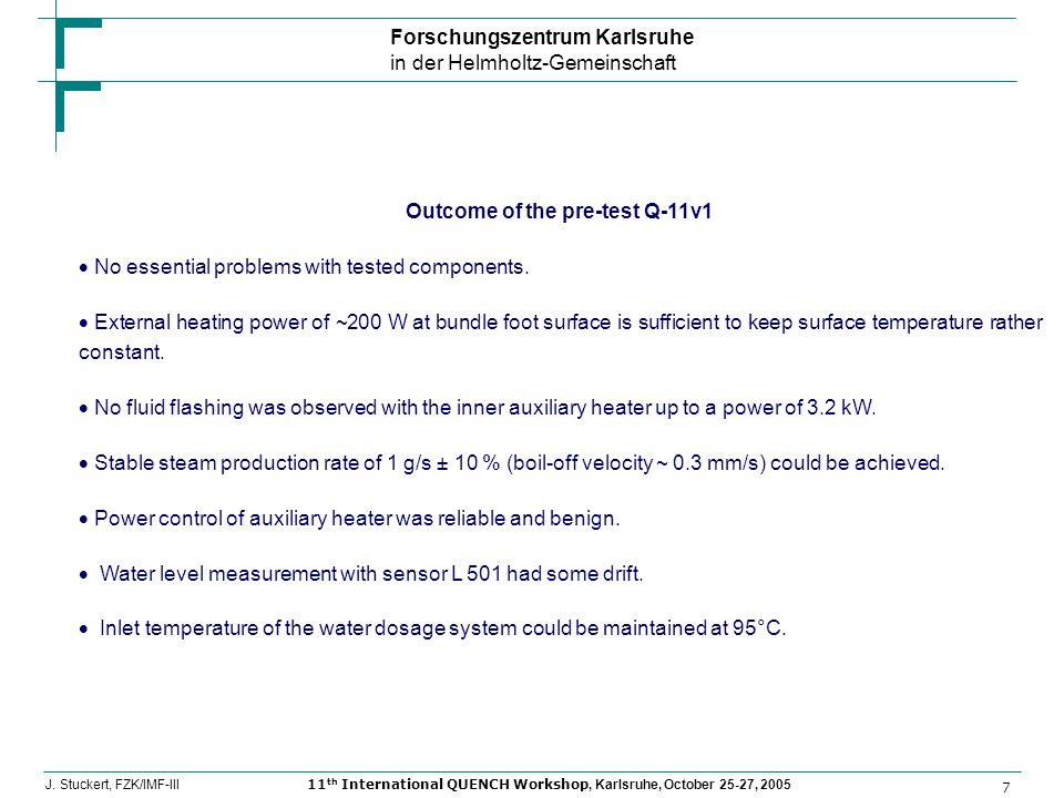Forschungszentrum Karlsruhe in der Helmholtz-Gemeinschaft 7 J. Stuckert, FZK/IMF-III11 th International QUENCH Workshop, Karlsruhe, October 25-27, 200