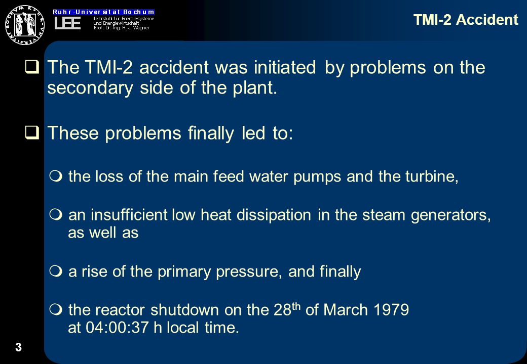 3 TMI-2 Accident The TMI-2 accident was initiated by problems on the secondary side of the plant.