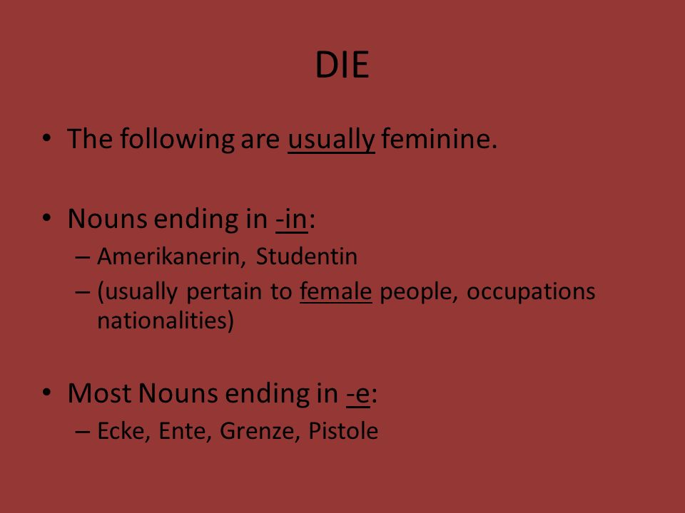 DIE The following are usually feminine.