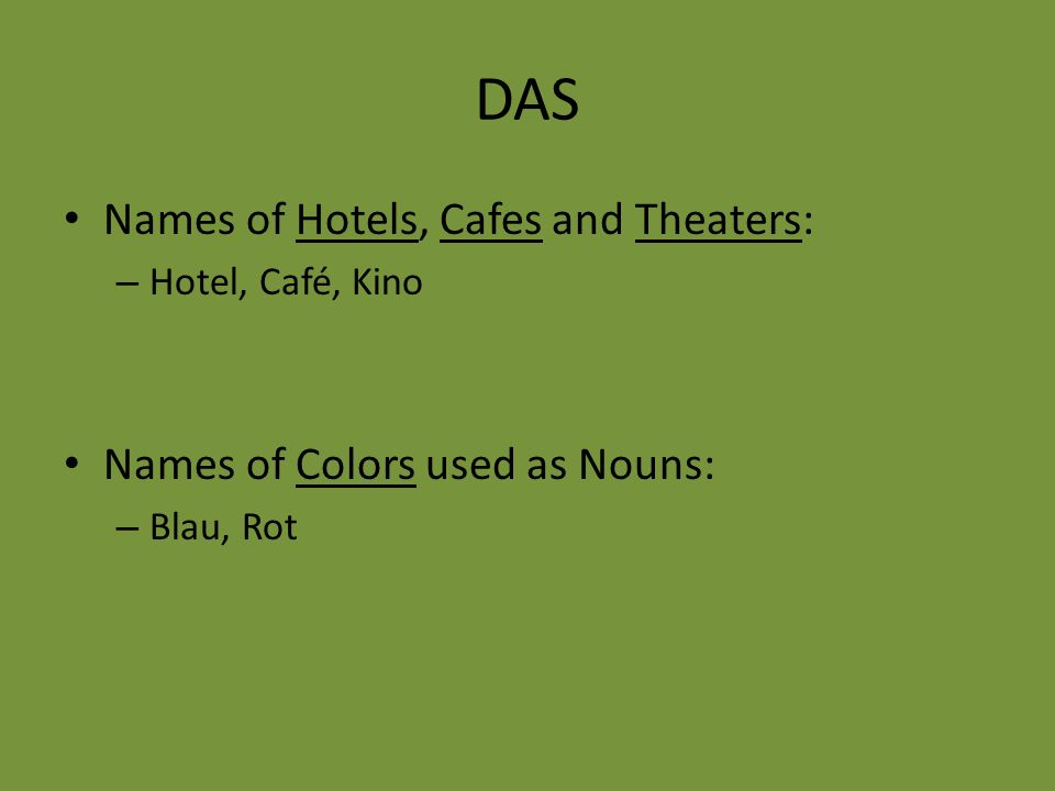 DAS Names of Hotels, Cafes and Theaters: – Hotel, Café, Kino Names of Colors used as Nouns: – Blau, Rot