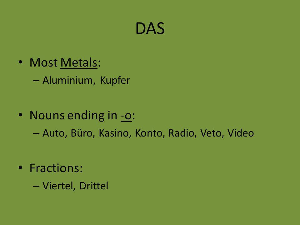 DAS Most Metals: – Aluminium, Kupfer Nouns ending in -o: – Auto, Büro, Kasino, Konto, Radio, Veto, Video Fractions: – Viertel, Drittel