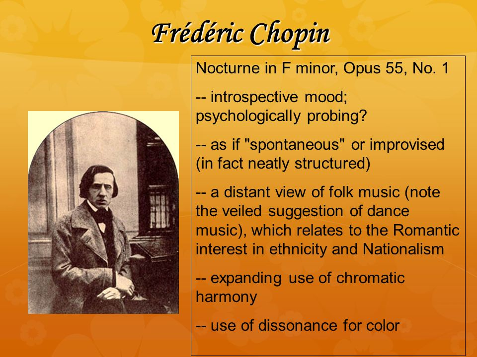 Frédéric Chopin Nocturne in F minor, Opus 55, No. 1 -- introspective mood; psychologically probing.