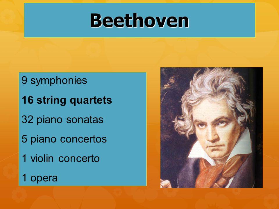 Beethoven 9 symphonies 16 string quartets 32 piano sonatas 5 piano concertos 1 violin concerto 1 opera