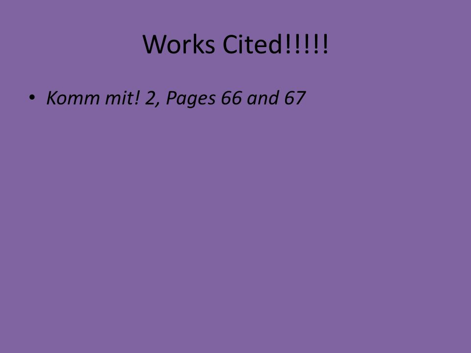 Works Cited!!!!! Komm mit! 2, Pages 66 and 67