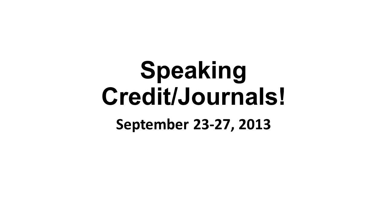 Speaking Credit/Journals! September 23-27, 2013