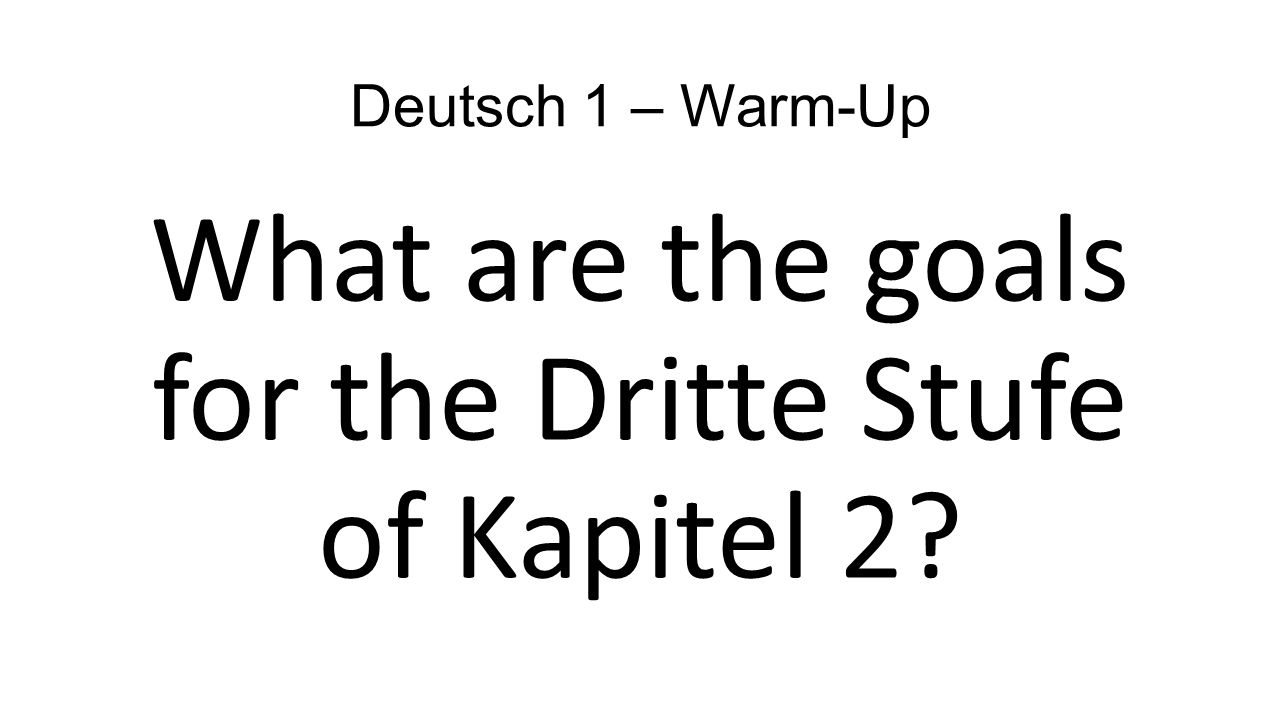Deutsch 1 – Warm-Up What are the goals for the Dritte Stufe of Kapitel 2