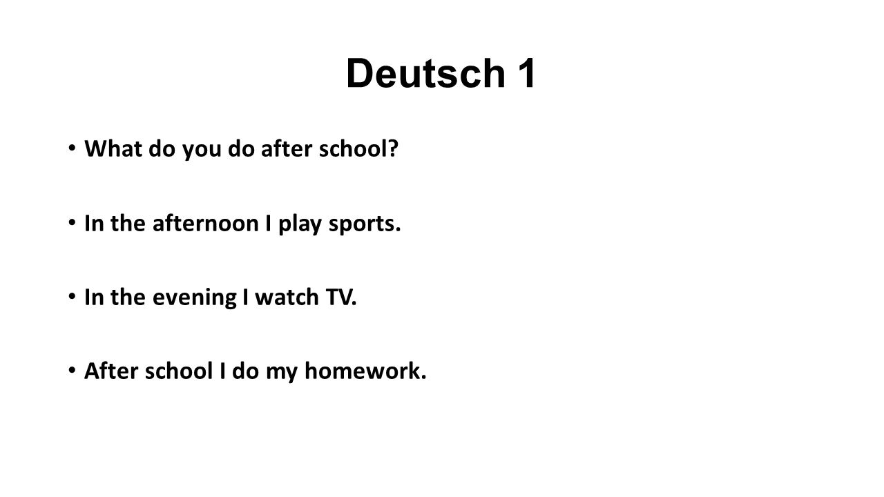 Deutsch 1 What do you do after school. In the afternoon I play sports.