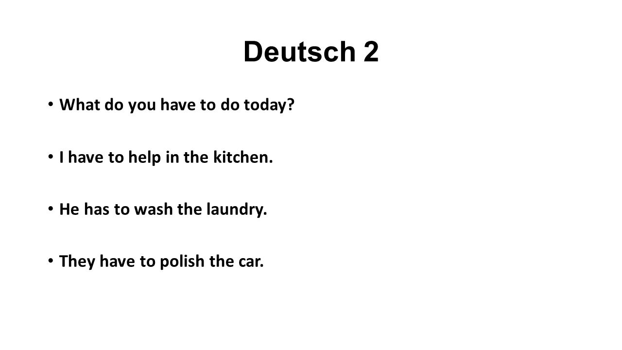 Deutsch 2 What do you have to do today. I have to help in the kitchen.