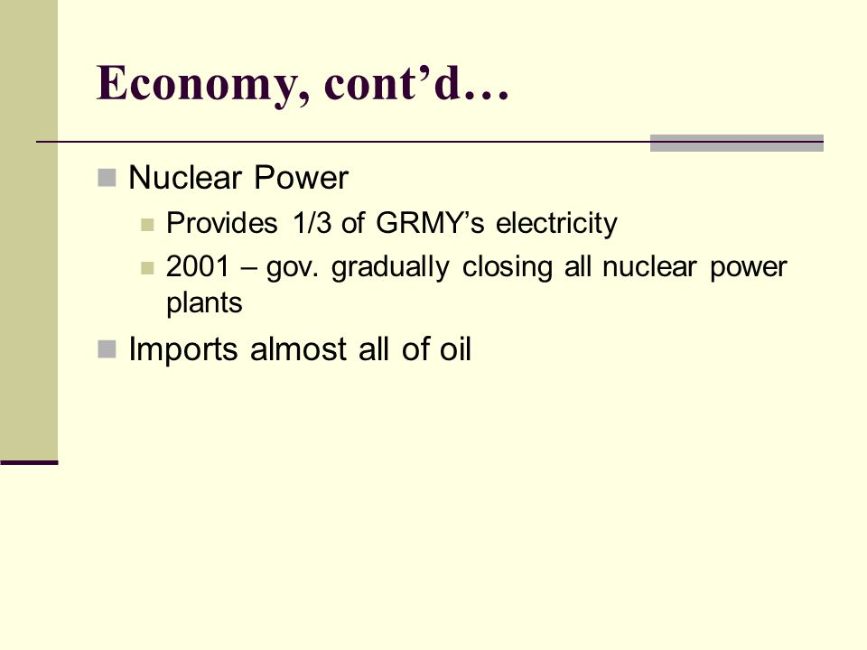 Economy, contd… Nuclear Power Provides 1/3 of GRMYs electricity 2001 – gov.