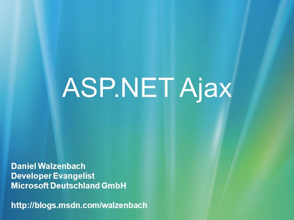 ASP.NET Ajax Daniel Walzenbach Developer Evangelist Microsoft Deutschland GmbH http://blogs.msdn.com/walzenbach