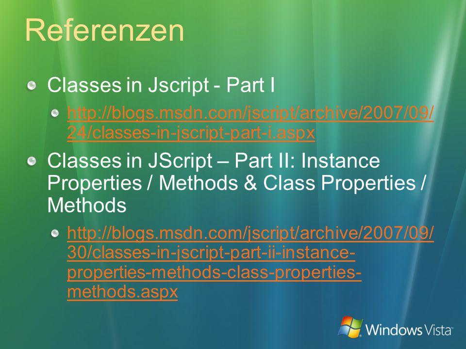 Referenzen Classes in Jscript - Part I http://blogs.msdn.com/jscript/archive/2007/09/ 24/classes-in-jscript-part-i.aspx Classes in JScript – Part II: Instance Properties / Methods & Class Properties / Methods http://blogs.msdn.com/jscript/archive/2007/09/ 30/classes-in-jscript-part-ii-instance- properties-methods-class-properties- methods.aspx