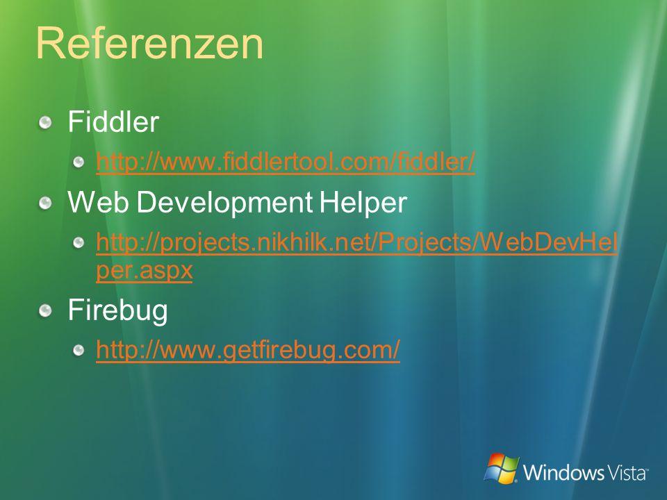 Referenzen Fiddler http://www.fiddlertool.com/fiddler/ Web Development Helper http://projects.nikhilk.net/Projects/WebDevHel per.aspx Firebug http://www.getfirebug.com/