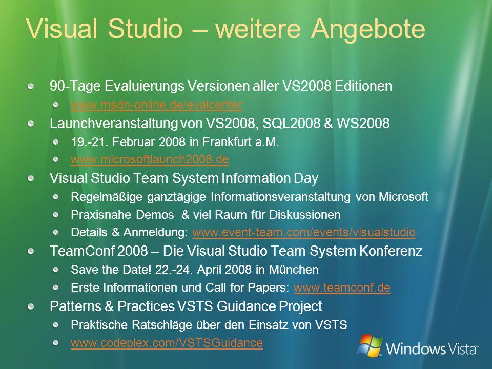 Visual Studio – weitere Angebote 90-Tage Evaluierungs Versionen aller VS2008 Editionen www.msdn-online.de/evalcenter Launchveranstaltung von VS2008, SQL2008 & WS2008 19.-21.