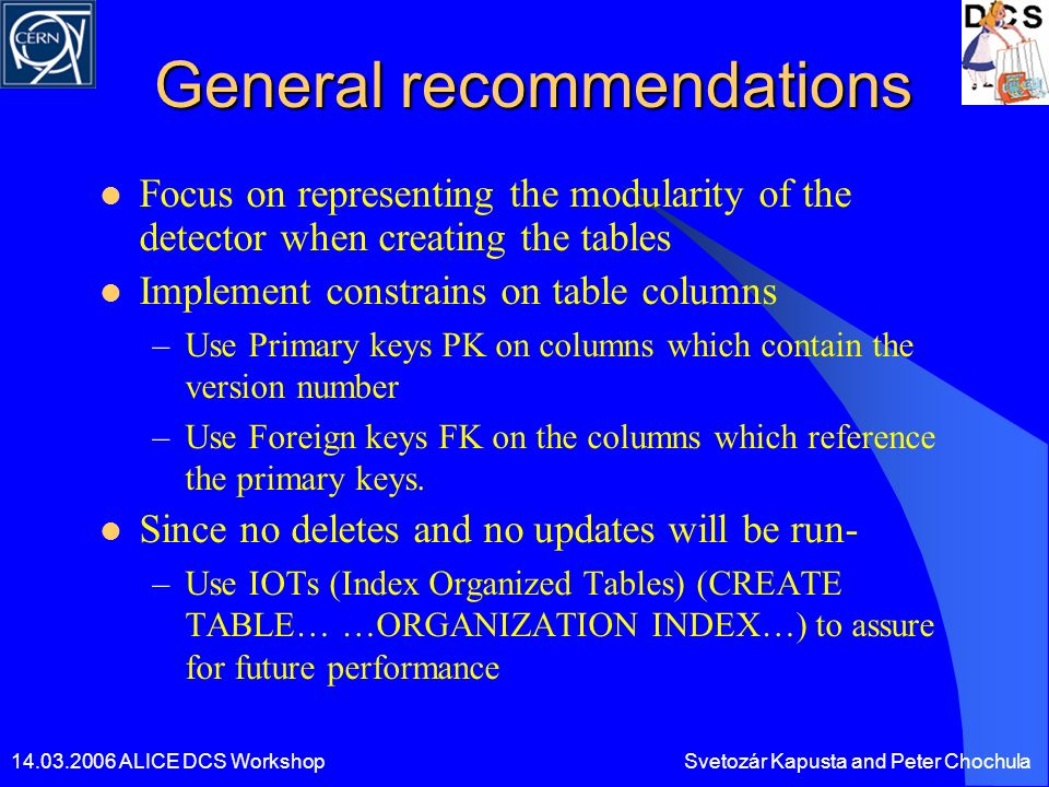 14.03.2006 ALICE DCS WorkshopSvetozár Kapusta and Peter Chochula General recommendations Focus on representing the modularity of the detector when cre